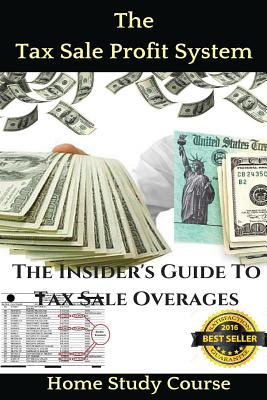 The Tax Sale Profit System: The Investor's guide to tax sale overages - Taylor, Brandon