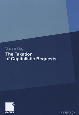 The Taxation of Capitalistic Bequests - Kley, Verena