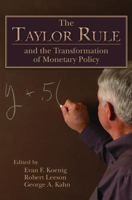 The Taylor Rule and the Transformation of Monetary Policy - Koenig, Evan F (Editor)