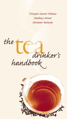 The Tea Drinker's Handbook - Delmas, Francois-Xavier, and Minet, Mathias, and Barbaste, Christine