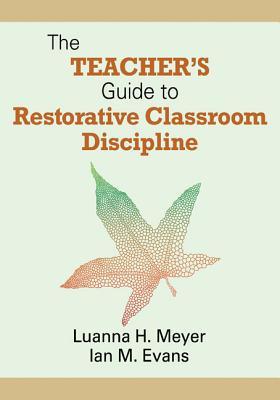 The Teacher's Guide to Restorative Classroom Discipline - Meyer, Luanna H, Professor, and Evans, William John M
