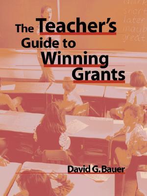 The Teacher's Guide to Winning Grants - Bauer, David G
