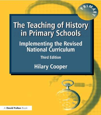 The Teaching of History in Primary Schools: Implementing the Revised National Curriculum - Cooper, Hilary, Professor