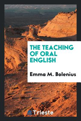 The Teaching of Oral English - Bolenius, Emma M