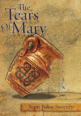 The Tears of Mary - Sweeney, Scott Baker