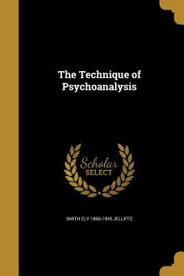 The Technique of Psychoanalysis - Jelliffe, Smith Ely 1866-1945