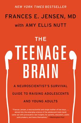 The Teenage Brain - Jensen, Frances E, and Nutt, Amy Ellis