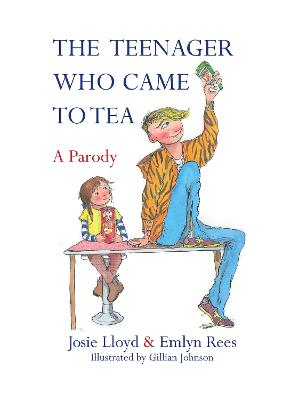 The Teenager Who Came to Tea - Rees, Emlyn, and Lloyd, Josie