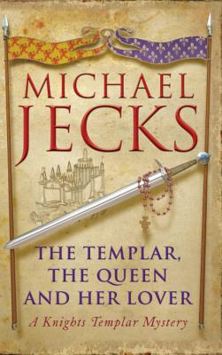 The Templar, the Queen and Her Lover - Jecks, Michael
