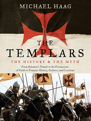 The Templars: The History and the Myth: From Solomon's Temple to the Freemasons - Haag, Michael
