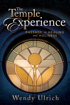The Temple Experience: Passage to Healing and Holiness - Ulrich, Wendy