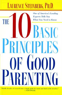 The Ten Basic Principles of Good Parenting - Steinberg, Laurence, PH.D.