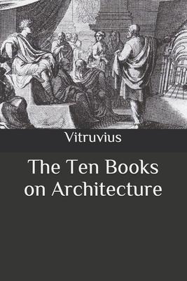 The Ten Books on Architecture - Vitruvius