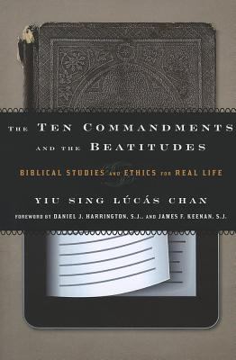 The Ten Commandments and the Beatitudes: Biblical Studies and Ethics for Real Life - Chan, Yiu Sing, and Harrington, Daniel J, S.J., PH.D. (Foreword by), and Keenan S J, James F (Foreword by)