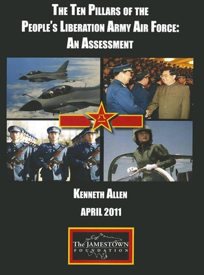 The Ten Pillars of the People's Liberation Army Air Force: An Assessment - Allen, Kenneth W