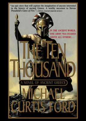 The Ten Thousand: A Novel of Ancient Greece - Ford, Michael Curtis
