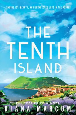 The Tenth Island: Finding Joy, Beauty, and Unexpected Love in the Azores - Marcum, Diana