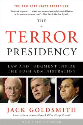 The Terror Presidency: Law and Judgment Inside the Bush Administration - Goldsmith, Jack