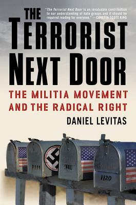 The Terrorist Next Door: The Militia Movement and the Radical Right - Levitas, Daniel