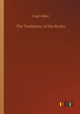 The Testimony of the Rocks - Miller, Hugh