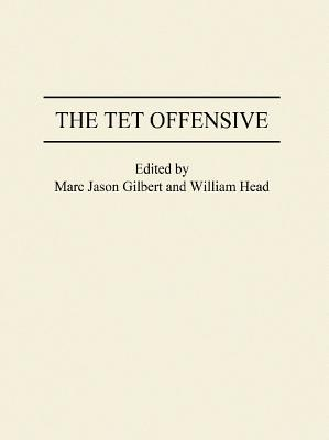 The TET Offensive - Gilbert, Marc J, and Head, William P