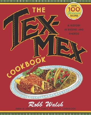 The Tex-Mex Cookbook: A History in Recipes and Photos - Walsh, Robb