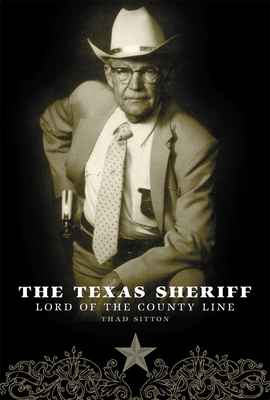 The Texas Sheriff: Lord of the County Line - Sitton, Thad