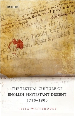 The Textual Culture of English Protestant Dissent 1720-1800 - Whitehouse, Tessa