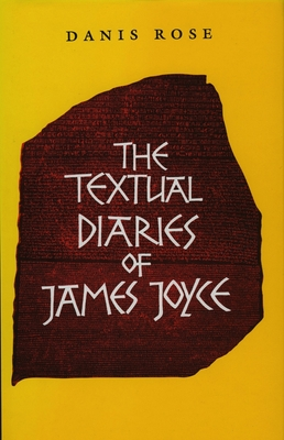 The Textual Diaries of James Joyce - Rose, Danis