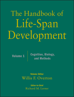 The The Handbook of Life-Span Development: The Handbook of Life-Span Development, Volume 1 Cognition, Biology, and Methods v. 1 - Lerner, Richard M. (Editor), and Overton, Willis F. (Editor)