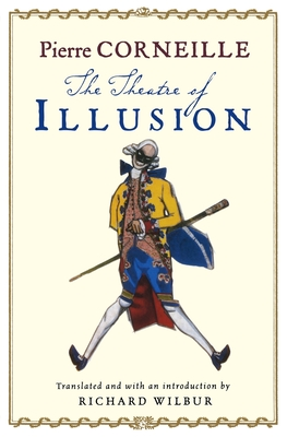 The Theatre of Illusion - Wilbur, Richard, and Corneille, Pierre (Afterword by)