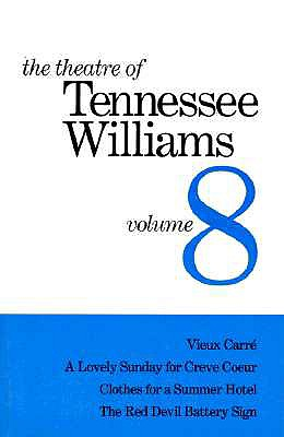 The Theatre of Tennessee Williams Volume VIII: Vieux Carré, a Lovely Summer for Creve Coeur, Clothes for a Summer Hotel, the Red Devil Battery Sign - Williams, Tennessee
