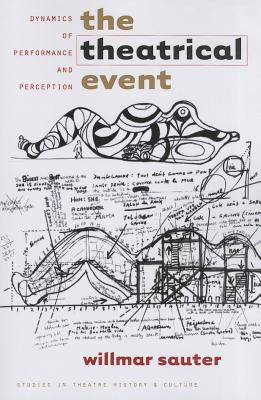 The Theatrical Event: Dynamics of Performance and Perception - Sauter, Willmar