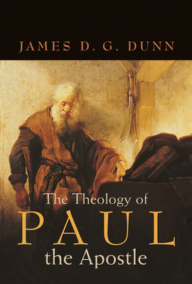 The Theology of Paul the Apostle - Dunn, James D G