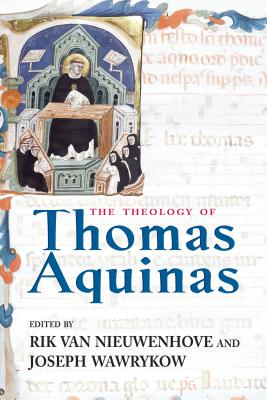 The Theology of Thomas Aquinas - Van Nieuwenhove, Rik, Dr. (Editor), and Wawrykow, Joseph (Editor)
