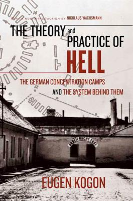 The Theory and Practice of Hell: The German Concentration Camps and the System Behind Them - Kogon, Eugen, and Norden, Heinz (Translated by), and Wachsmann, Nikolaus (Introduction by)