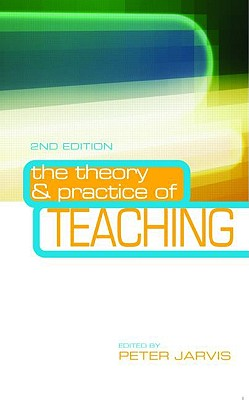 The Theory and Practice of Teaching - Jarvis, Peter (Editor)