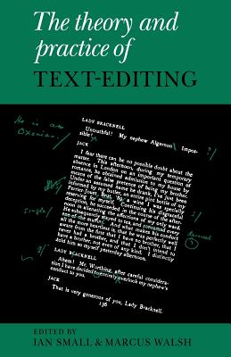 The Theory and Practice of Text-Editing: Essays in Honour of James T. Boulton - Small, Ian (Editor)