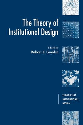 The Theory of Institutional Design - Goodin, Robert E (Editor), and Barry, Brian (Editor), and Pateman, Carole (Editor)