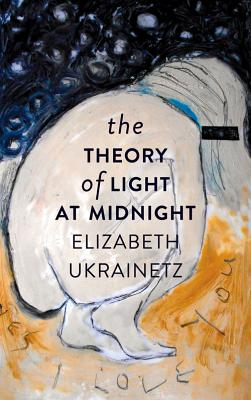 The Theory of Light at Midnight - Ukrainetz, Elizabeth