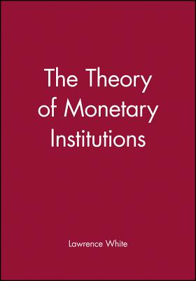 The Theory of Monetary Institutions - White, Lawrence