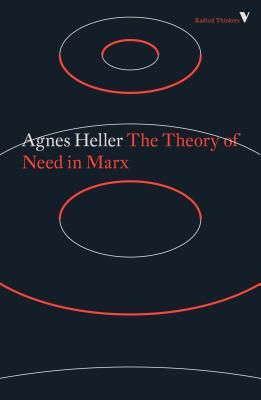 The Theory of Need in Marx - Heller, Agnes, Professor, and Bodington, Stephen (Introduction by), and Coates, Ken (Introduction by)