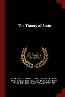 The Theory of State - Bluntschli, Johann Caspar