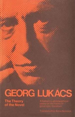 The Theory of the Novel - Lukacs, Georg, Professor, and Luk?cs, Georg, and Lukacs, Gyorgy