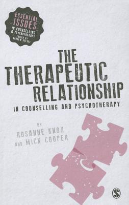 The Therapeutic Relationship in Counselling and Psychotherapy - Knox, Rosanne, and Cooper, Mick