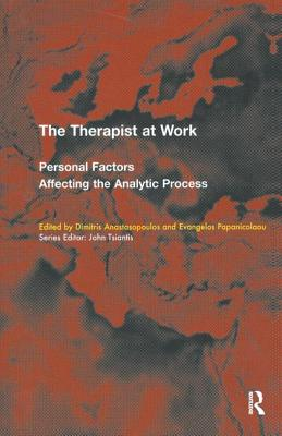 The Therapist at Work: Personal Factors Affecting the Analytic Process - Anastasopoulos, Dimitris (Editor), and Papanicolaou, Evangelos (Editor)