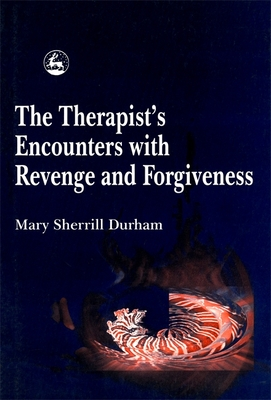 The Therapist's Encounters with Revenge and Forgiveness - Durham, Mary Sherrill