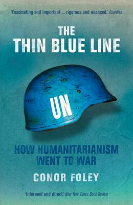 The Thin Blue Line: How Humanitarianism Went to War - Foley, Conor