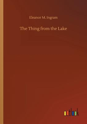 The Thing from the Lake - Ingram, Eleanor M