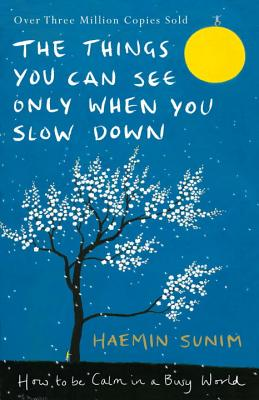 The Things You Can See Only When You Slow Down: How to be Calm in a Busy World - Sunim, Haemin, and Kim, Chi-Young (Translated by)